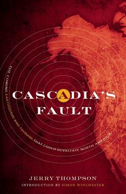 Cascadia's Fault By Thompson, Jerry/ Winchester, Simon (INT)